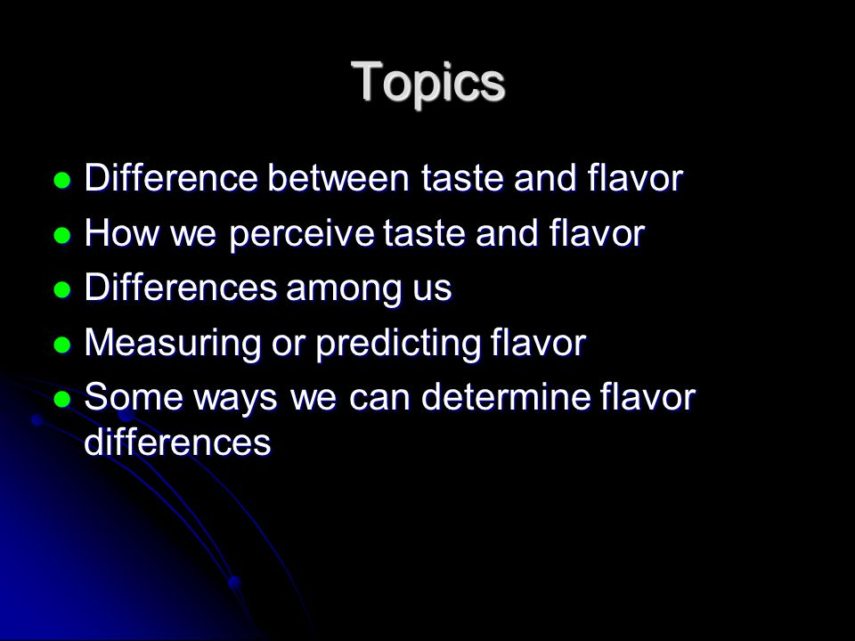 Topics Difference between taste and flavor Difference between taste and flavor How we perceive taste and flavor How we perceive taste and flavor Diffe
