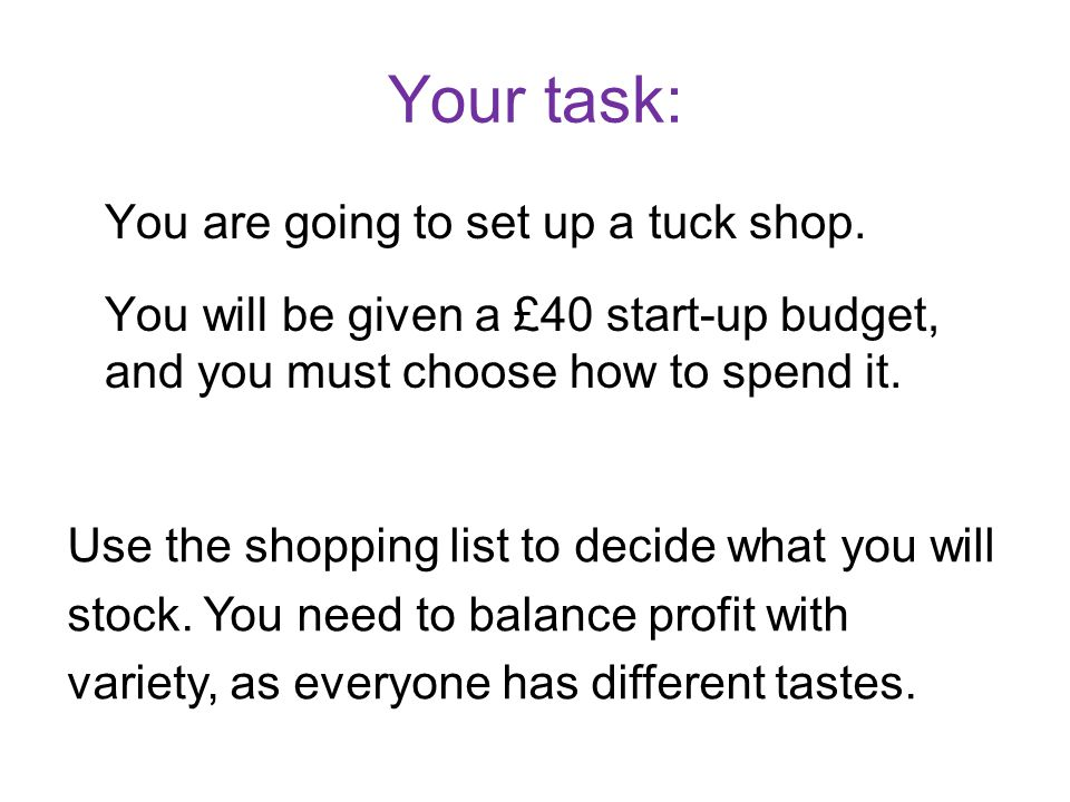 Your task: You are going to set up a tuck shop.