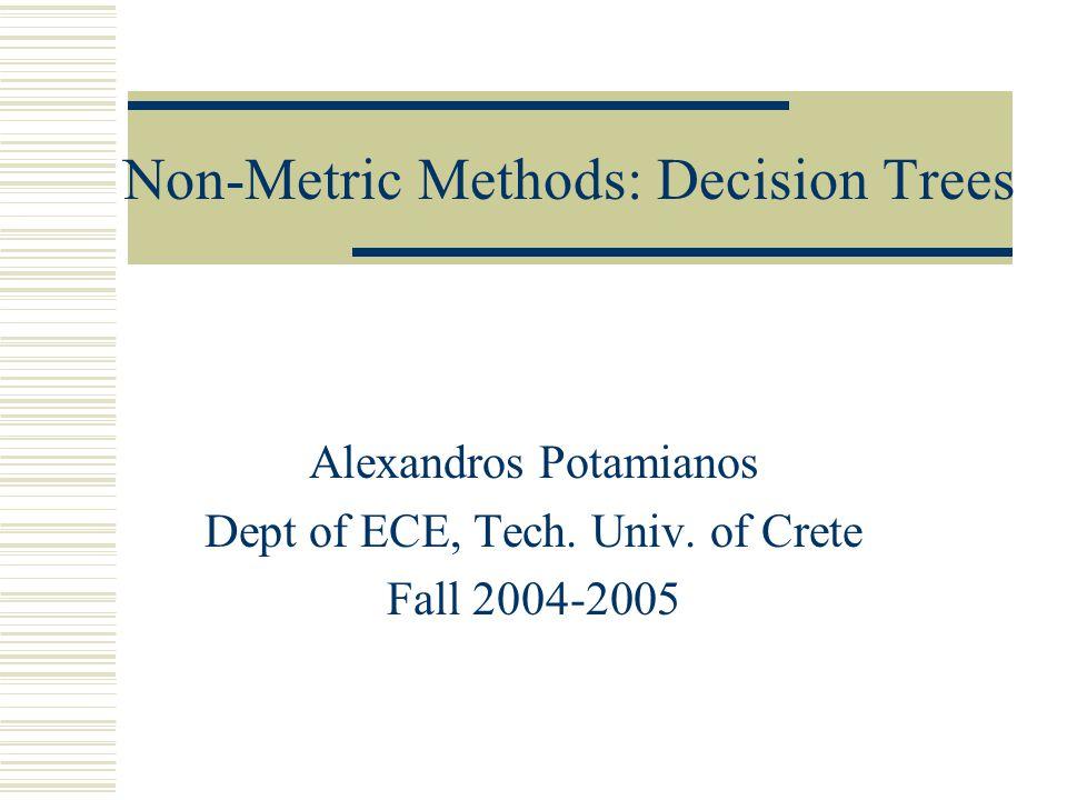 Non-Metric Methods: Decision Trees Alexandros Potamianos Dept of ECE, Tech.