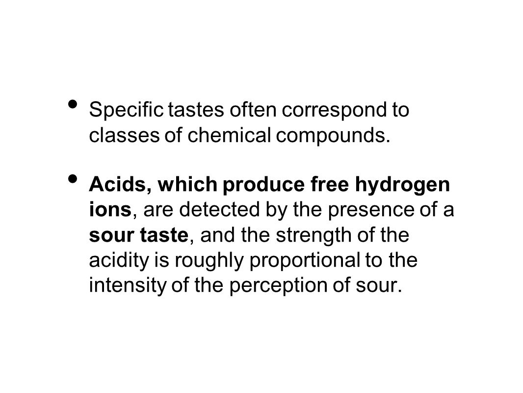 Specific tastes often correspond to classes of chemical compounds.