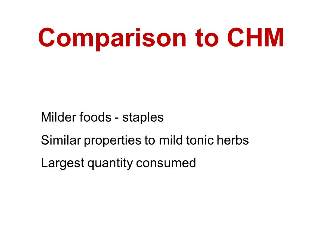 Milder foods - staples Similar properties to mild tonic herbs Largest quantity consumed Comparison to CHM