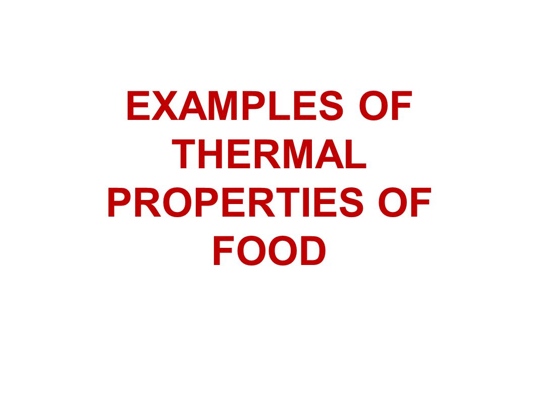 EXAMPLES OF THERMAL PROPERTIES OF FOOD