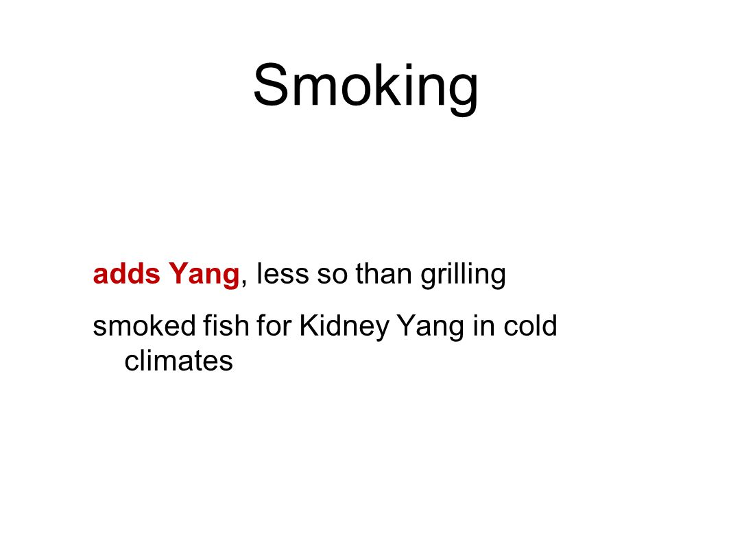 Smoking adds Yang, less so than grilling smoked fish for Kidney Yang in cold climates