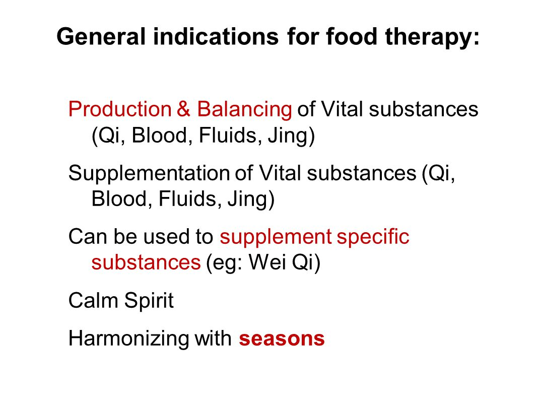 General indications for food therapy: Production & Balancing of Vital substances (Qi, Blood, Fluids, Jing) Supplementation of Vital substances (Qi, Bl
