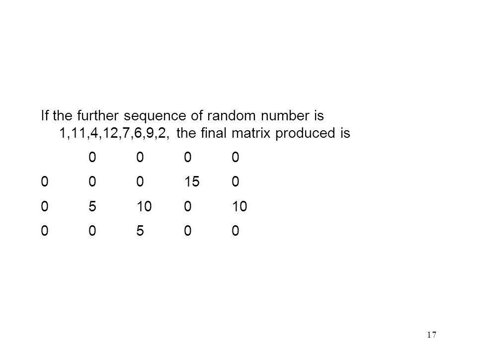 17 If the further sequence of random number is 1,11,4,12,7,6,9,2, the final matrix produced is 0000 000150 0510010 00500