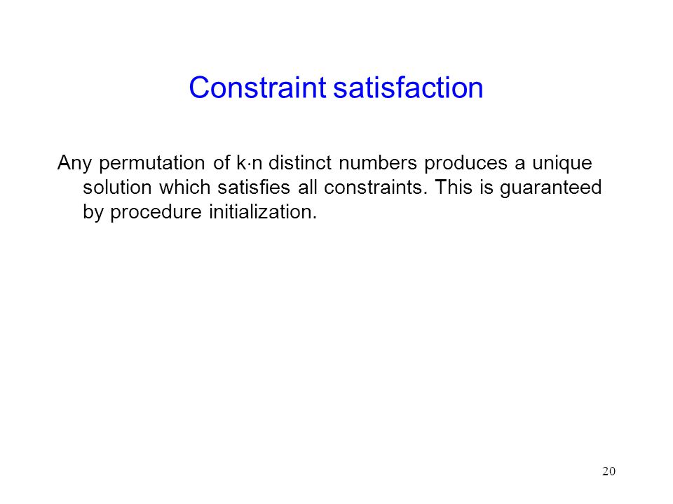 20 Constraint satisfaction Any permutation of k  n distinct numbers produces a unique solution which satisfies all constraints.