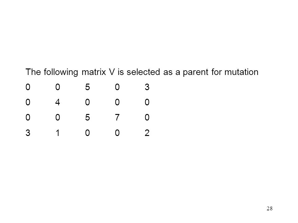 28 The following matrix V is selected as a parent for mutation 00503 04000 00570 31002
