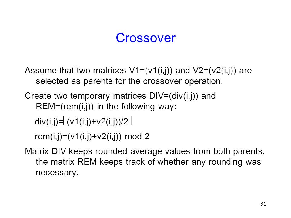 31 Crossover Assume that two matrices V1=(v1(i,j)) and V2=(v2(i,j)) are selected as parents for the crossover operation.