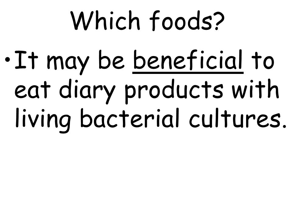 Which foods It may be beneficial to eat diary products with living bacterial cultures.