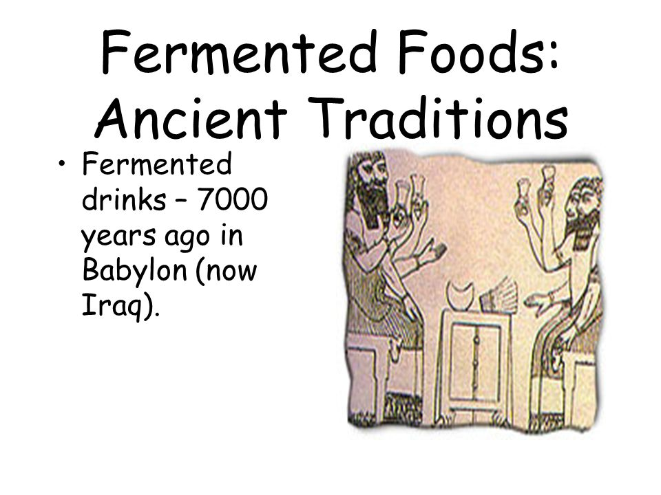 Fermented Foods: Ancient Traditions Bread-making – 3500 years ago in Egypt.