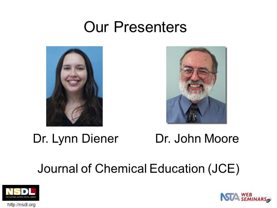 Our Presenters Dr. Lynn DienerDr. John Moore Journal of Chemical Education (JCE) http://nsdl.org