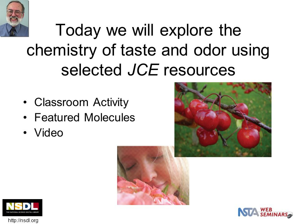 Today we will explore the chemistry of taste and odor using selected JCE resources Classroom Activity Featured Molecules Video http://nsdl.org