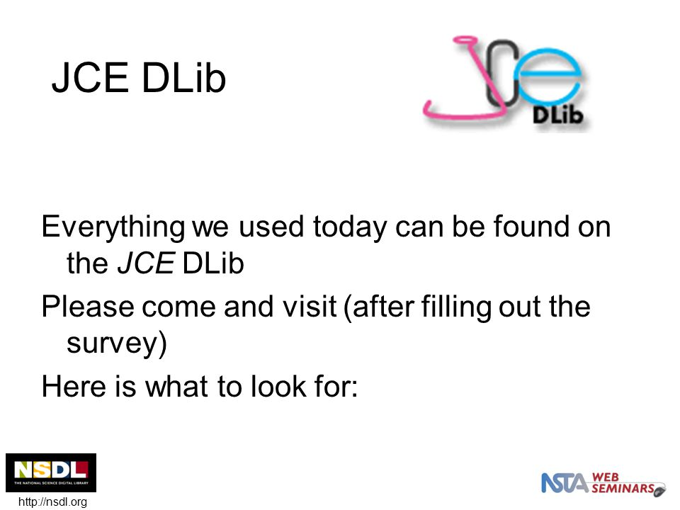 JCE DLib Everything we used today can be found on the JCE DLib Please come and visit (after filling out the survey) Here is what to look for: http://nsdl.org