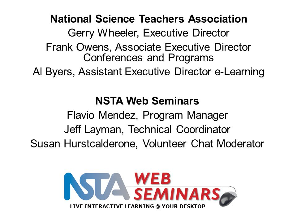National Science Teachers Association Gerry Wheeler, Executive Director Frank Owens, Associate Executive Director Conferences and Programs Al Byers, A