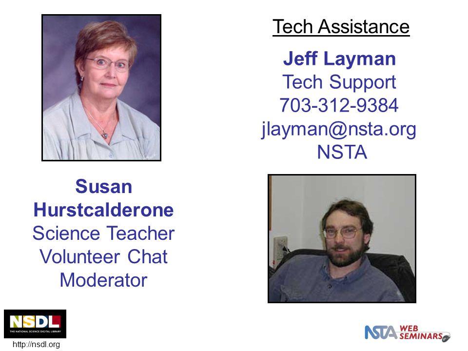 Jeff Layman Tech Support 703-312-9384 jlayman@nsta.org NSTA Susan Hurstcalderone Science Teacher Volunteer Chat Moderator Tech Assistance http://nsdl.
