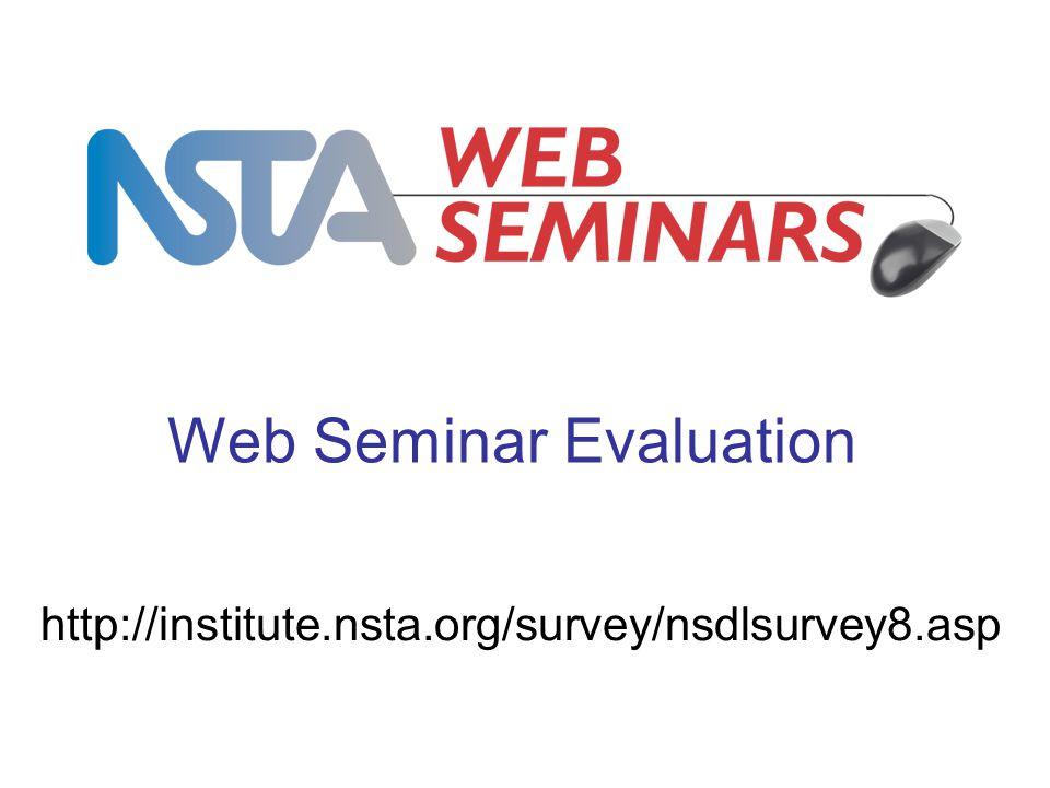 Web Seminar Evaluation http://institute.nsta.org/survey/nsdlsurvey8.asp