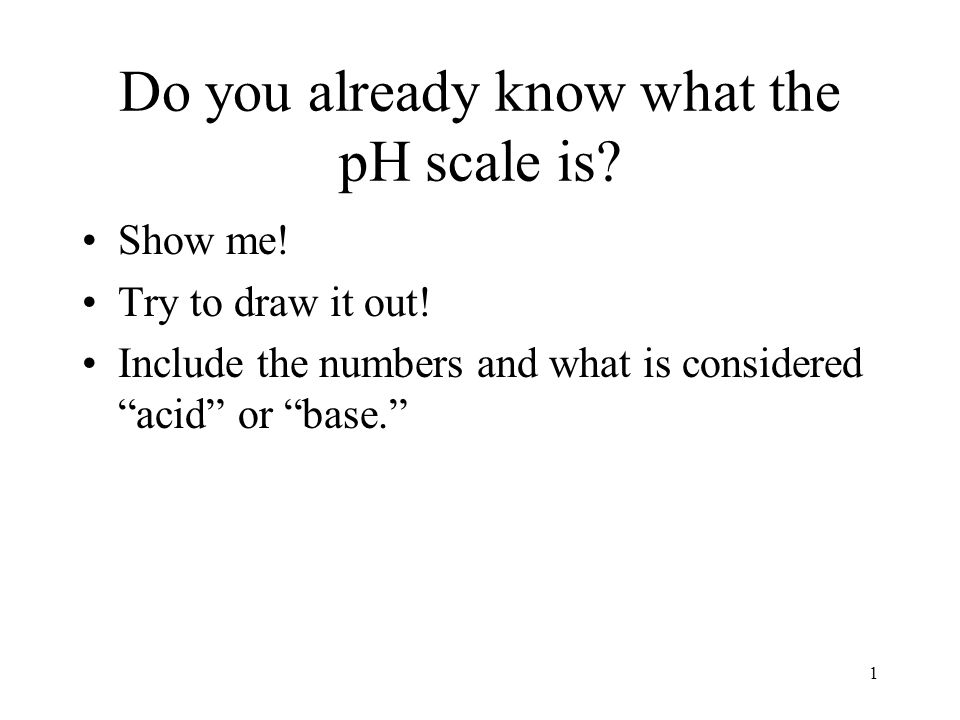 Do you already know what the pH scale is. Show me.
