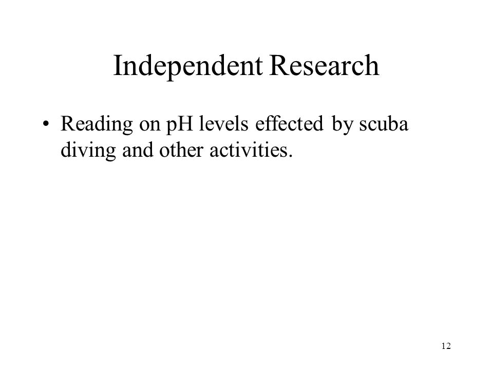 Independent Research Reading on pH levels effected by scuba diving and other activities. 12