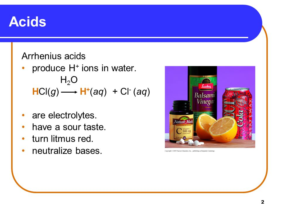 2 Acids Arrhenius acids produce H + ions in water.
