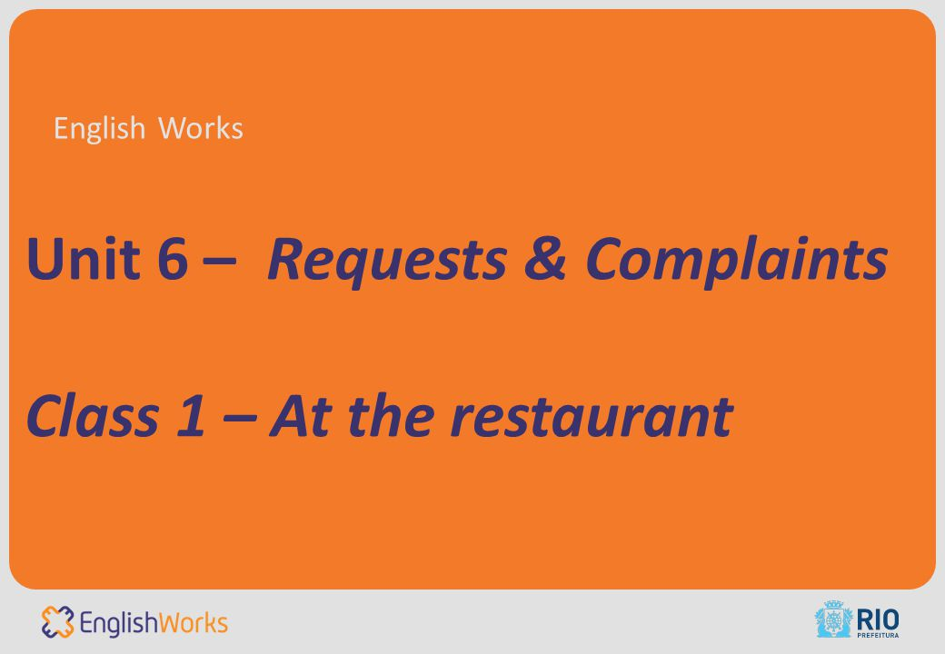 Unit 6 – Requests & Complaints Class 1 – At the restaurant English Works