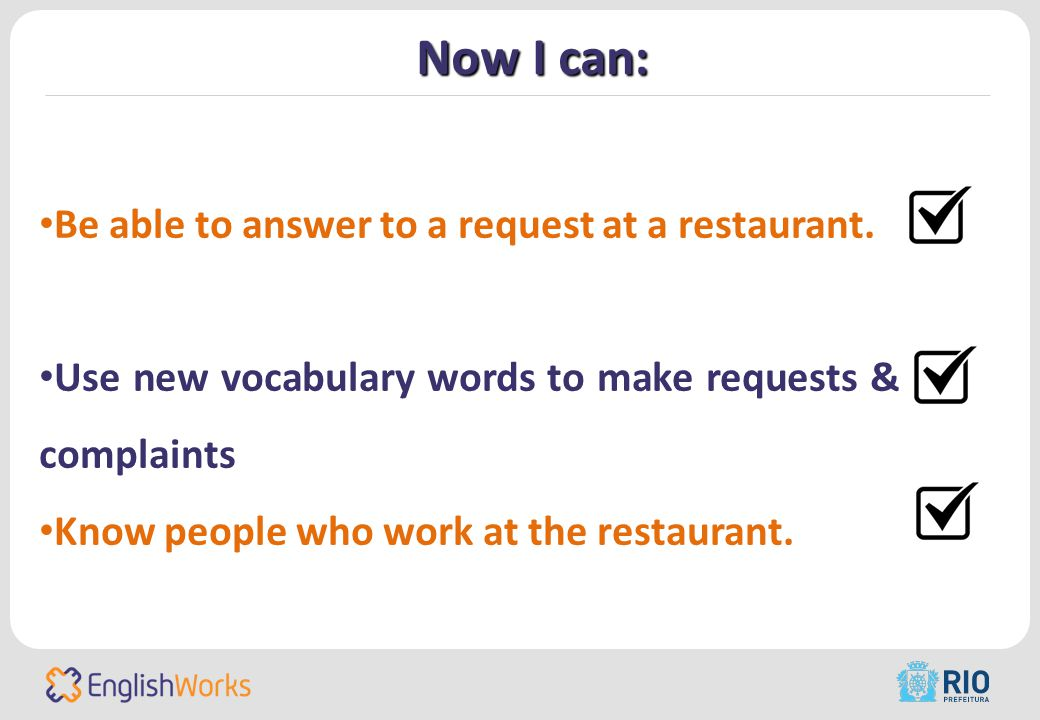 Now I can: Be able to answer to a request at a restaurant.