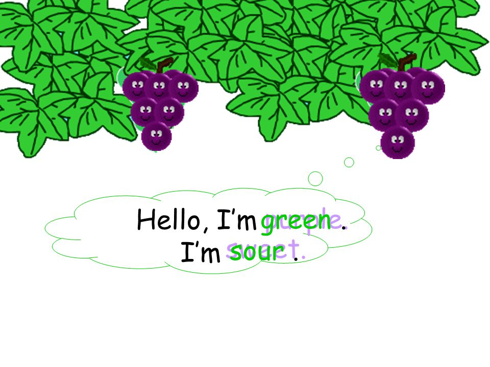 Hello, I'm I'm purple. sweet. green. sour.