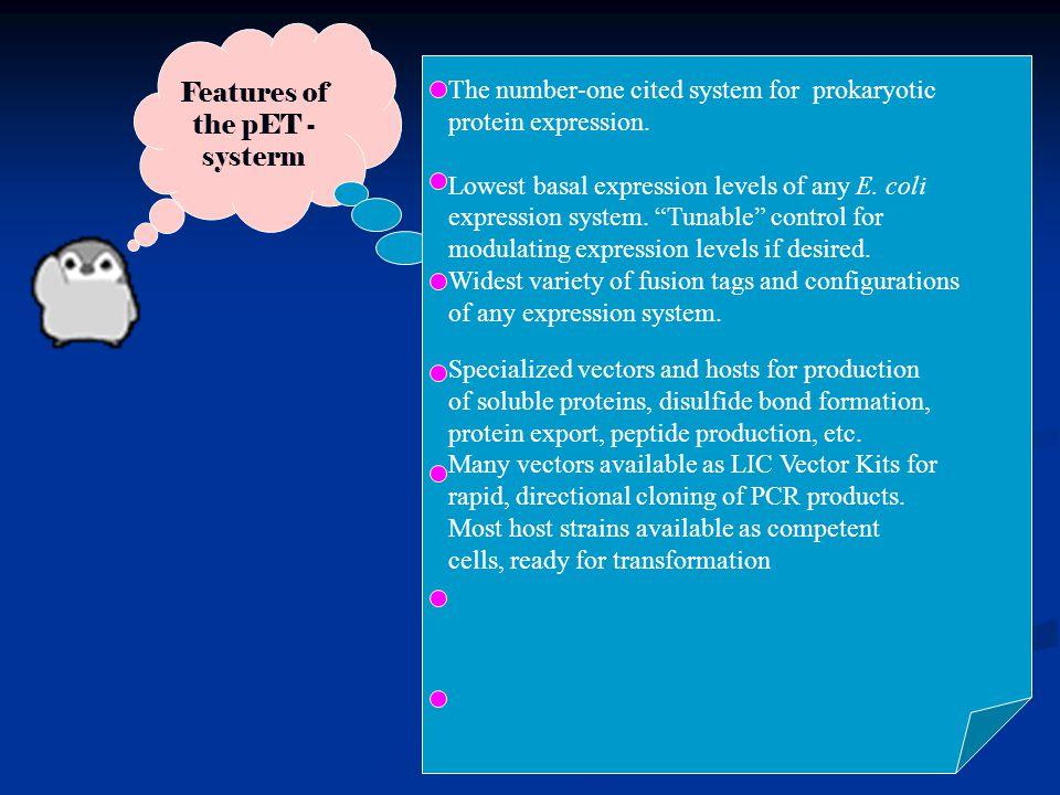 玉林师范学院化生系 Features of the pET - systerm The number-one cited system for prokaryotic protein expression. Lowest basal expression levels of any E. coli