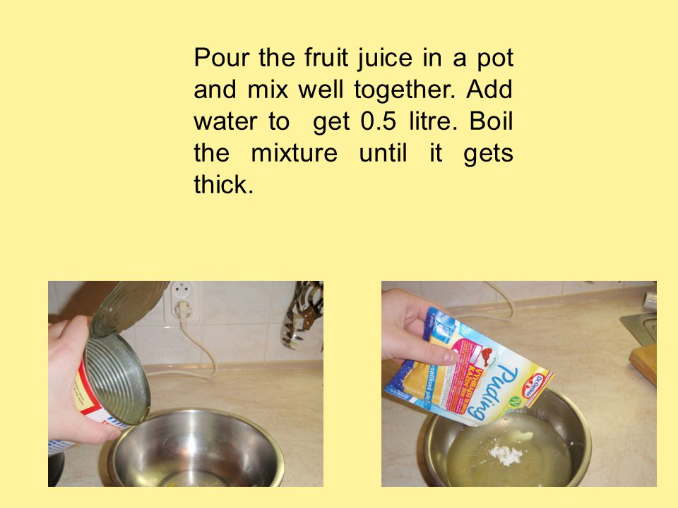 Pour the fruit juice in a pot and mix well together.