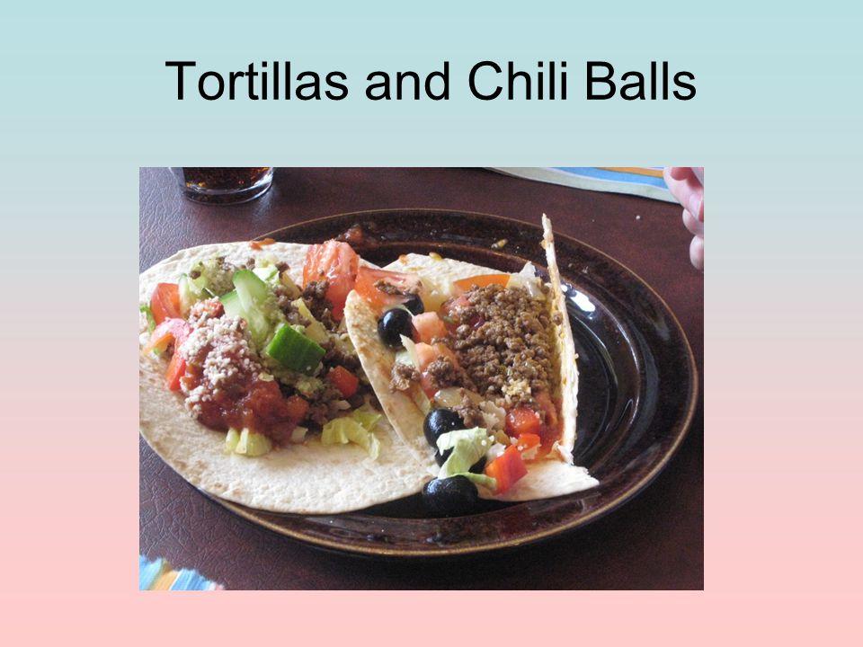 Tortillas and Chili Balls
