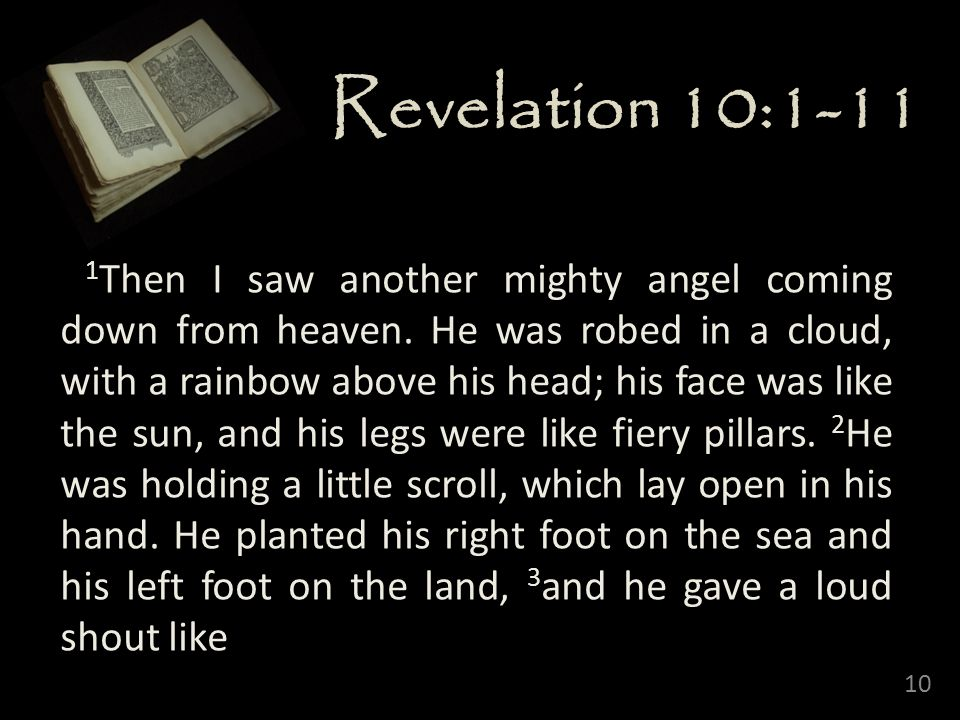 10 Revelation 10:1-11 1 Then I saw another mighty angel coming down from heaven.