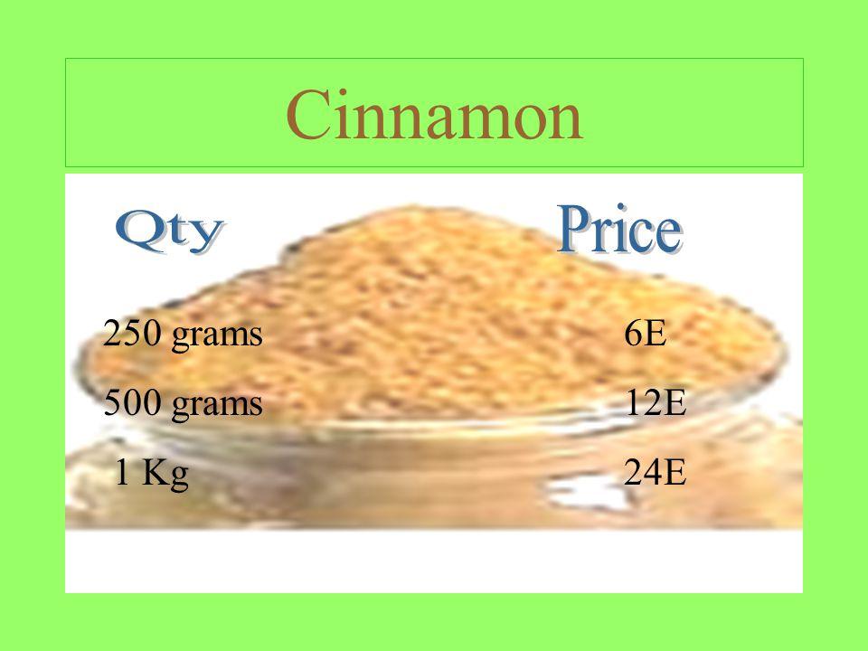 Cinnamon 250 grams6E 500 grams12E 1 Kg24E