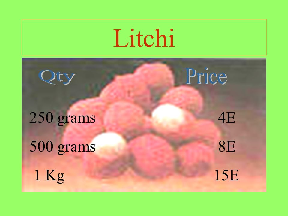 Litchi 250 grams 4E 500 grams 8E 1 Kg 15E