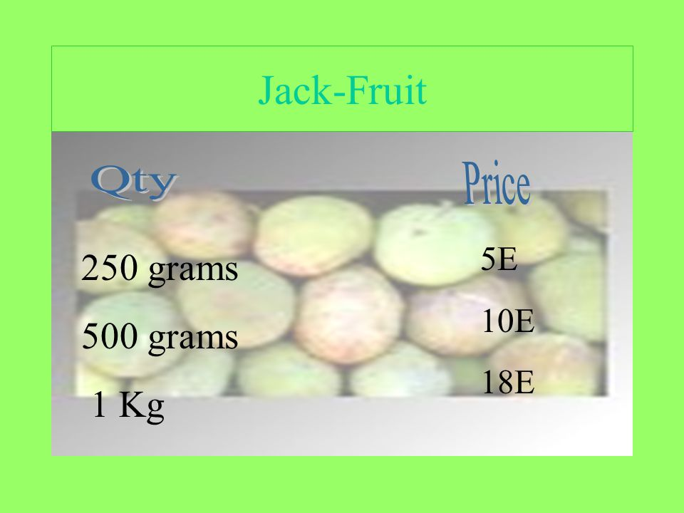 Jack-Fruit 250 grams 500 grams 1 Kg 5E 10E 18E