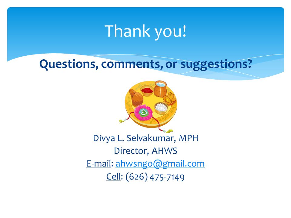 Questions, comments, or suggestions. Divya L.