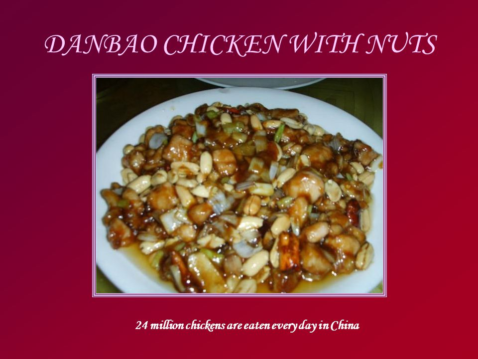 DANBAO CHICKEN WITH NUTS 24 million chickens are eaten every day in China