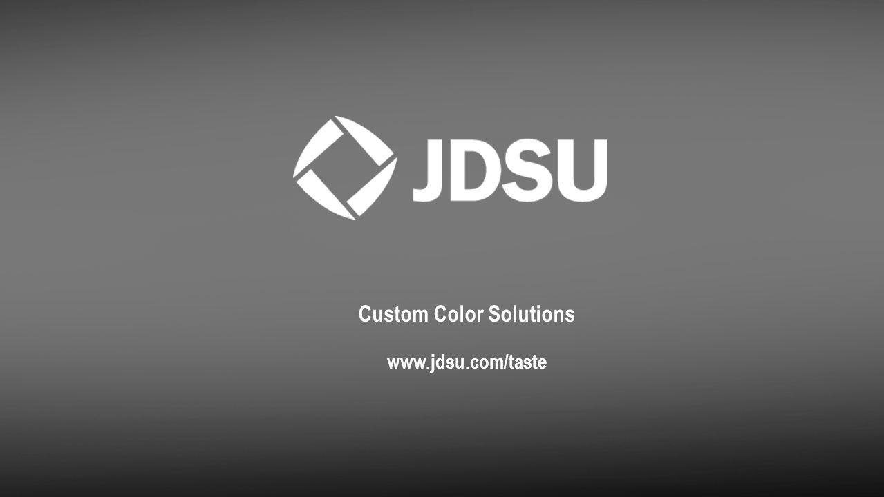 Custom Color Solutions www.jdsu.com/taste