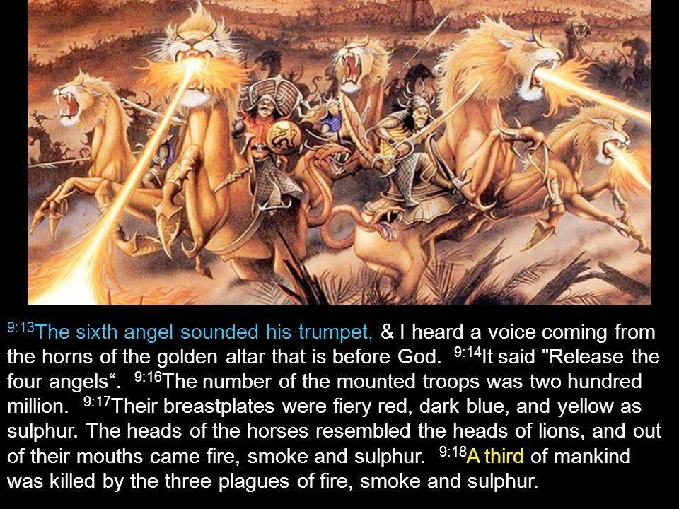 9:13 The sixth angel sounded his trumpet, & I heard a voice coming from the horns of the golden altar that is before God. 9:14 It said