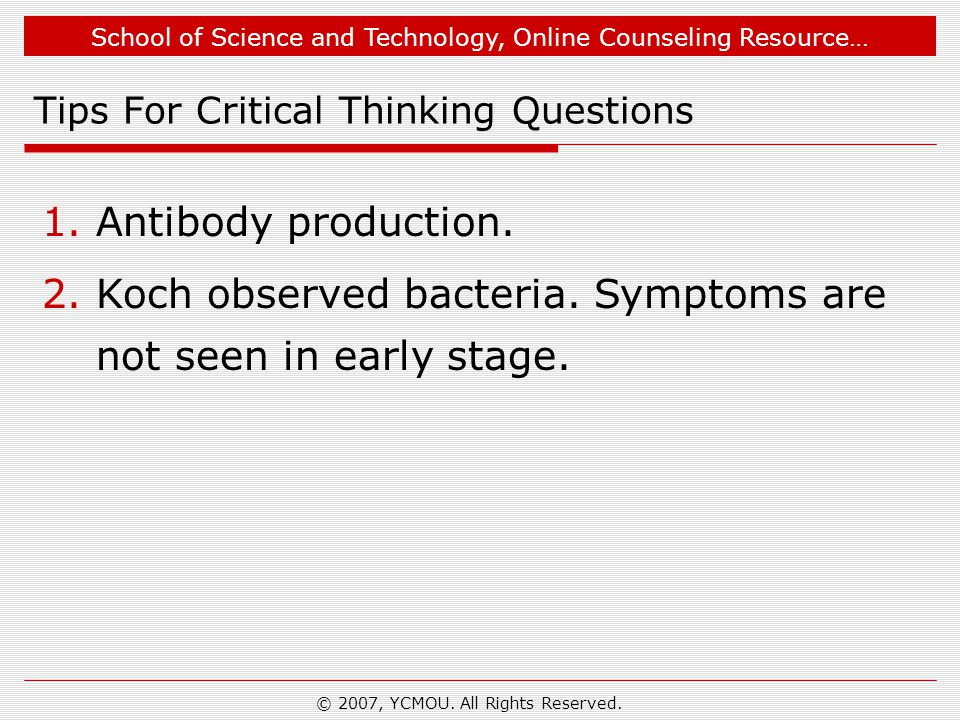 School of Science and Technology, Online Counseling Resource… © 2007, YCMOU. All Rights Reserved. Tips For Critical Thinking Questions 1.Antibody prod