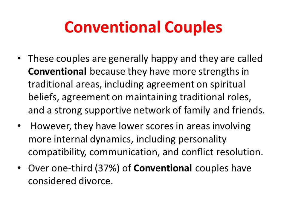Conventional Couples These couples are generally happy and they are called Conventional because they have more strengths in traditional areas, includi