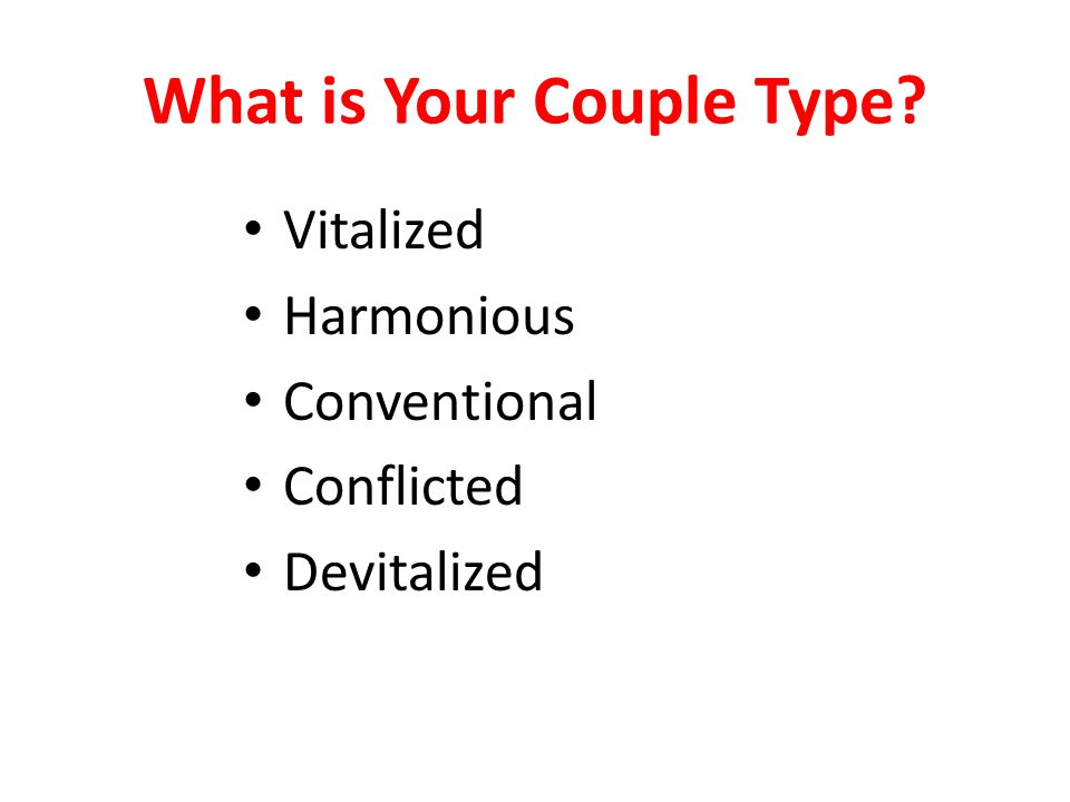 What is Your Couple Type? Vitalized Harmonious Conventional Conflicted Devitalized