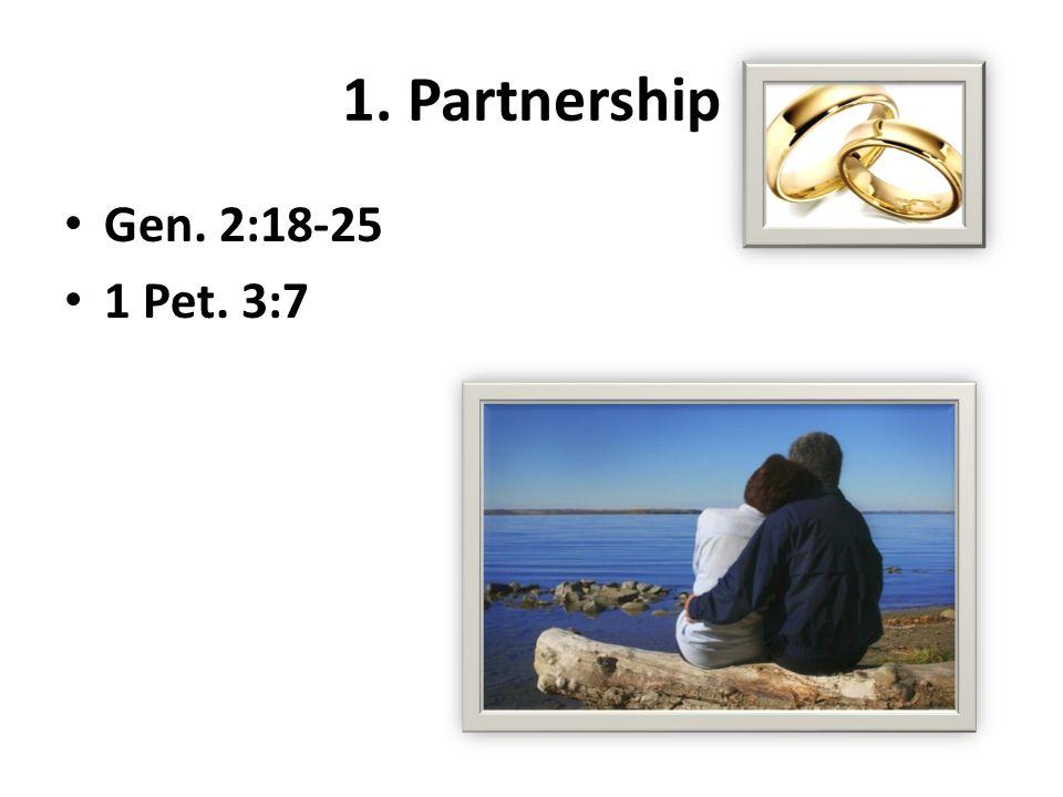 1. Partnership Gen. 2:18-25 1 Pet. 3:7