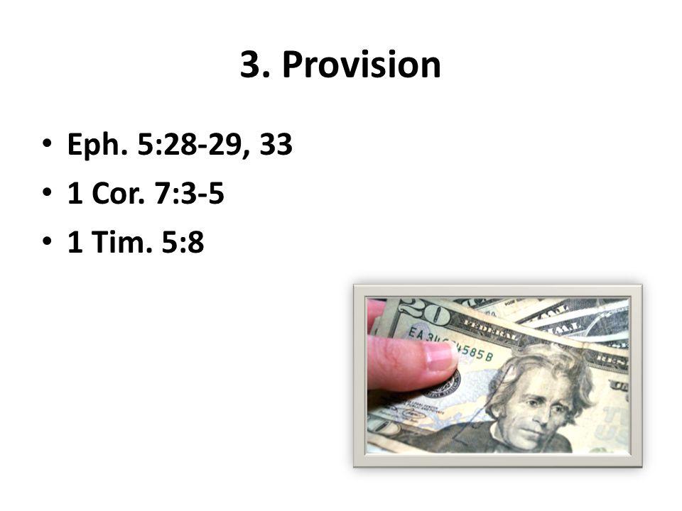 3. Provision Eph. 5:28-29, 33 1 Cor. 7:3-5 1 Tim. 5:8