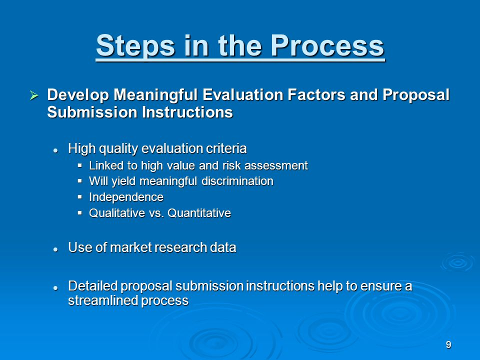 9 Steps in the Process  Develop Meaningful Evaluation Factors and Proposal Submission Instructions High quality evaluation criteria High quality eval
