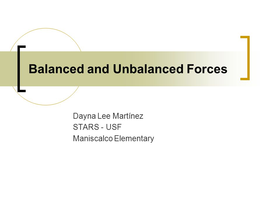Balanced and Unbalanced Forces Dayna Lee Martínez STARS - USF Maniscalco Elementary