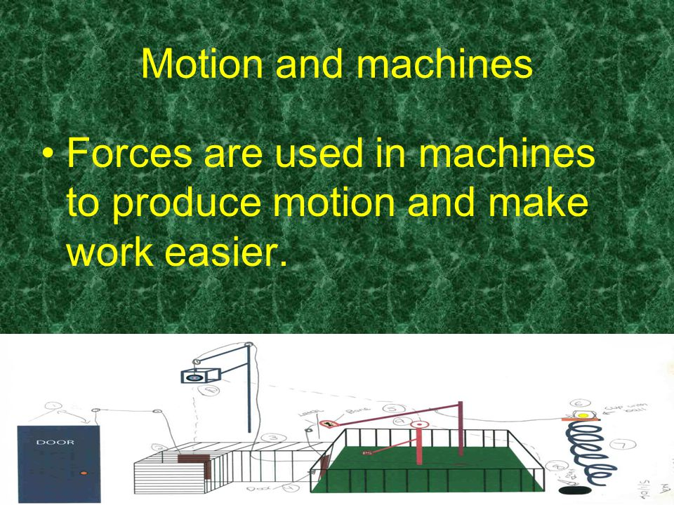 Motion and machines Forces are used in machines to produce motion and make work easier.