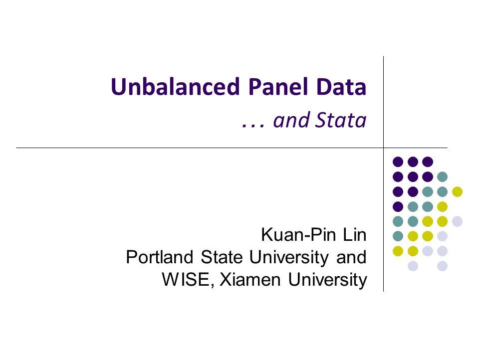Unbalanced Panel Data … and Stata Kuan-Pin Lin Portland State University and WISE, Xiamen University