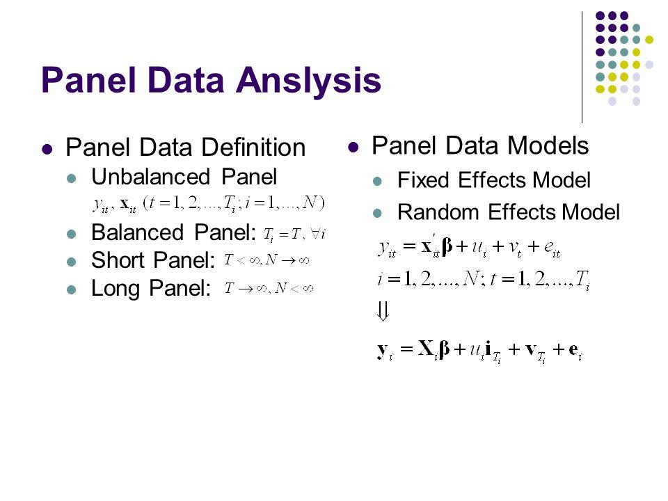 Panel Data Anslysis Panel Data Definition Unbalanced Panel Balanced Panel: Short Panel: Long Panel: Panel Data Models Fixed Effects Model Random Effects Model