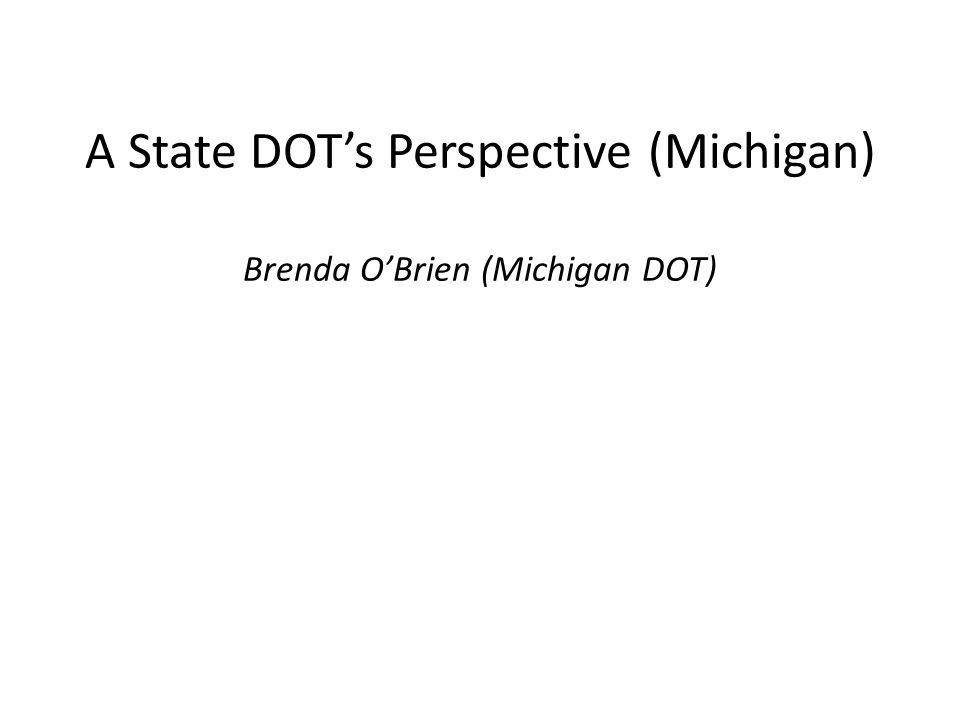 A State DOT's Perspective (Michigan) Brenda O'Brien (Michigan DOT)