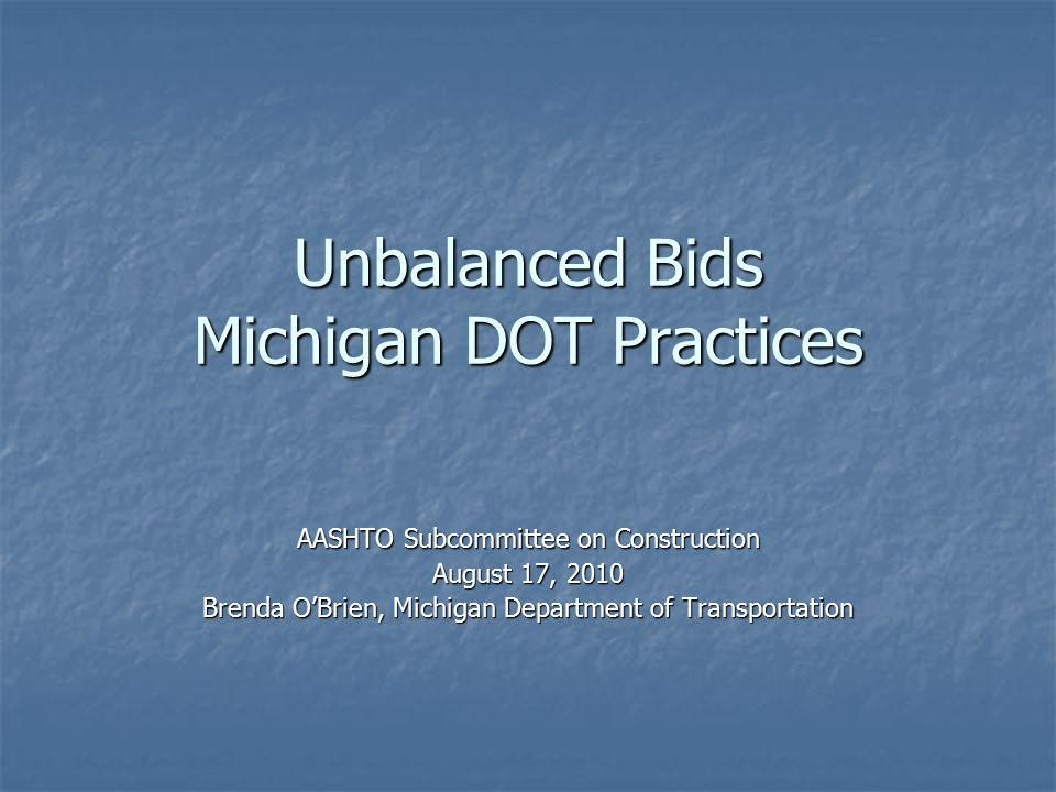 Unbalanced Bids Michigan DOT Practices AASHTO Subcommittee on Construction August 17, 2010 Brenda O'Brien, Michigan Department of Transportation