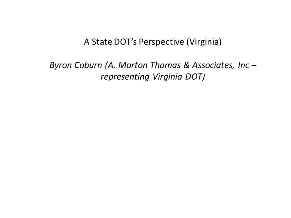 A State DOT's Perspective (Virginia) Byron Coburn (A. Morton Thomas & Associates, Inc – representing Virginia DOT)